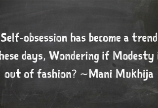 What is Trending -Self-Obsession or Modesty?