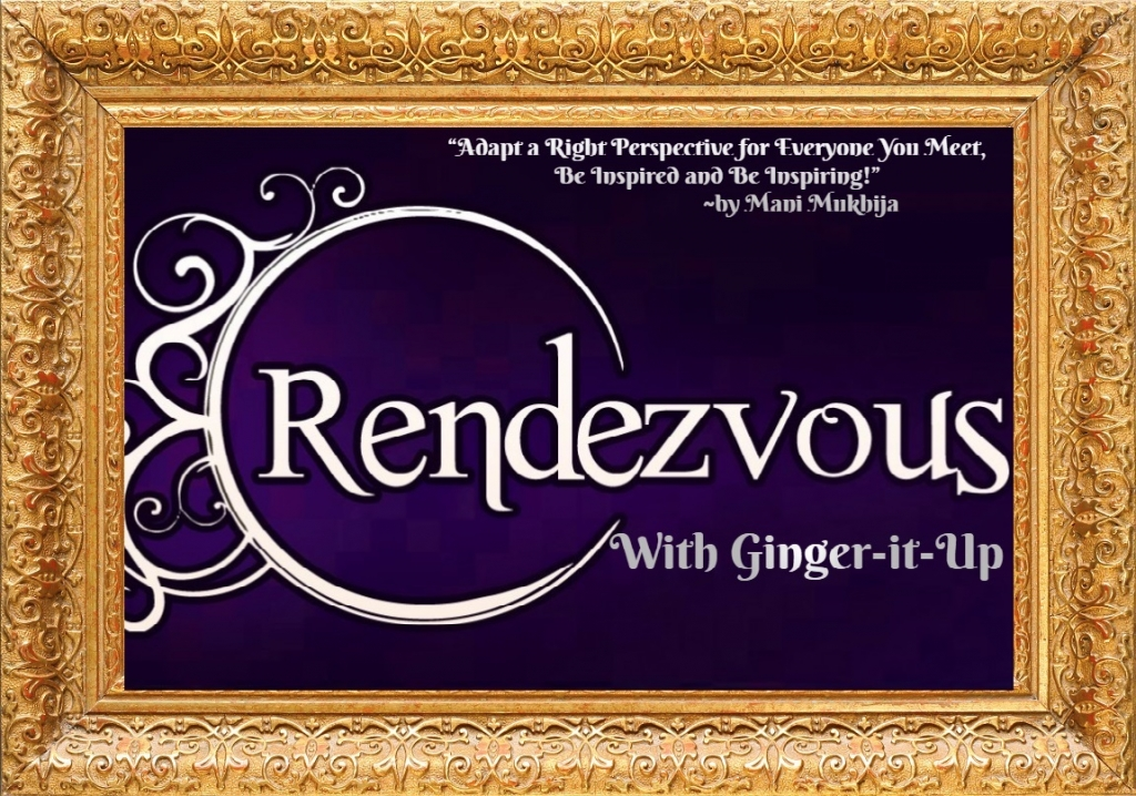 Rendezvous with Ginger-it-Up! Meet people who insipre!