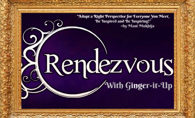 Rendezvous with Ginger-it-Up !