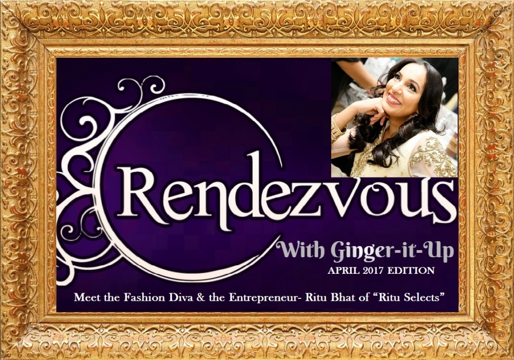 "Rendezvous with Wardrobe Stylist Ritu Bhat of ""Ritu Selects"" on Ginger-it-Up"