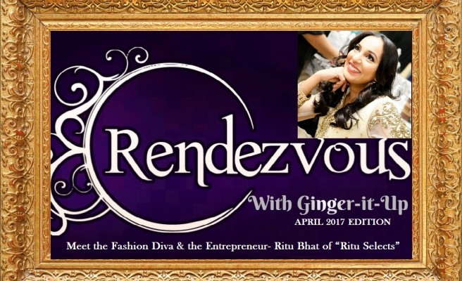 """Rendezvous with Ginger-it-Up : Meet the Fashion Diva & the Entrepreneur Ritu Bhat of """"Ritu Selects"""""""