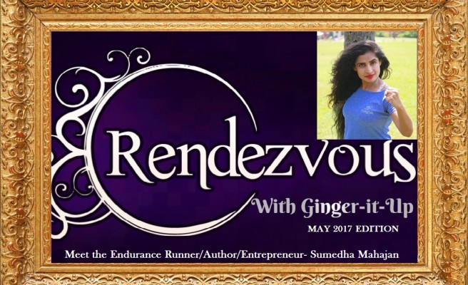 Rendezvous with Ginger-it-Up: Meet the Endurance Runner/Author/Entrepreneur- Sumedha Mahajan