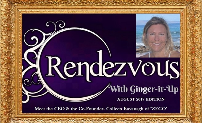 """Rendezvous with Ginger-it-Up: Meet the CEO & the Co-Founder- Colleen Kavanagh of """"ZEGO"""""""
