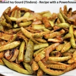 Oven Baked Ivy Gourd (Tindora) - Recipe with a Powerhouse of Health