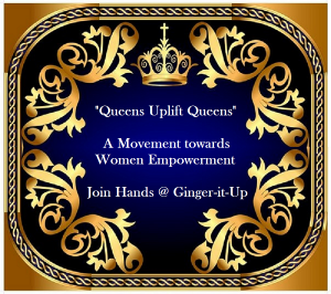 Queens Uplift Queens-A movement to empower women by ginger-it-up
